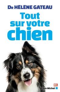Hélène Gateau - Tout sur votre chien.