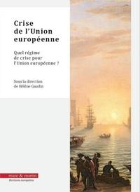 Hélène Gaudin - Crise de l'Union européenne - Quel régime de crise pour l'Union européenne ?.