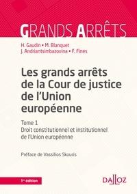Hélène Gaudin et Marc Blanquet - Les grands arrêts de la Cour de justice de l'Union européenne - Tome 1, Droit constitutionnel et institutionnel de l'Union européenne.