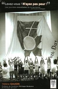 Hélène Gaudin - Levez-vous ! N'ayez pas peur ! - Les Journées Mondiales de la Jeunesse de Toronto à Cologne.