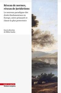 Hélène Gaudin - Réseau de normes, réseau de juridictions - Le nouveau paradigme des droits fondamentaux en Europe, entre primauté et clause la plus protectrice.