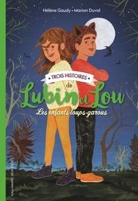 Hélène Gaudy et Marion Duval - Lubin et Lou  : Trois histoires de Lubin et Lou - Tome 1, Une nouvelle maison ; Tome 2, Sous la Lune ; Tome 3, Entre chien et loup.