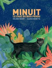 Hélène Gaudy et Elenia Beretta - Minuit le chat du bois perdu.