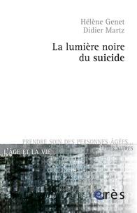 Hélène Genet et Didier Martz - La lumière noire du suicide.