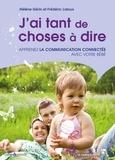 Hélène Gérin et Frédéric Laloux - J'ai tant de choses à dire ! - Apprenez la communication connectée avec votre bébé.