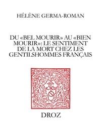 """Hélène Germa-Romann - Du """"bel mourir"""" au """"bien mourir"""" - Le sentiment de la mort chez les gentilshommes français (1515-1643)."""