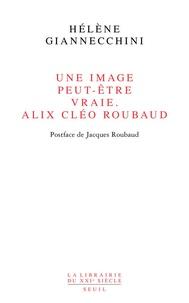 Hélène Giannecchini - Une image peut-être vraie - Alix Cléo Roubaud.