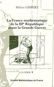 Hélène Gispert - La France mathématique de la IIIe République avant la Grande Guerre.