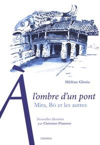 Hélène Gloria - A l'ombre d'un pont - Mira, Bo et les autres.
