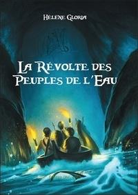 Hélène Gloria - La révolte des peuples de l'eau Tome 1 : Les chemins de l'eau.