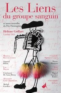 Hélène Goffart - Les liens du groupe sanguin et autres nouvelles du Prix Hemingway.