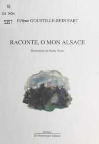 Hélène Goustille-Reinhart - Raconte, ô mon Alsace.