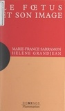Hélène Grandjean et Marie-France Sarramon - Le fœtus et son image - Un exposé pour comprendre, un essai pour réfléchir.