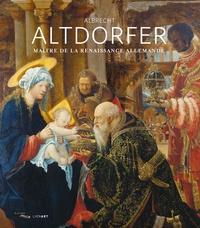 Hélène Grollemund et Séverine Lepape - Albrecht Altdorfer - Maître de la Renaissance allemande.