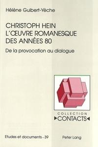 Hélène Guibert-yèche - Christoph Hein - L'oeuvre romanesque des années 80 - De la provocation au dialogue.