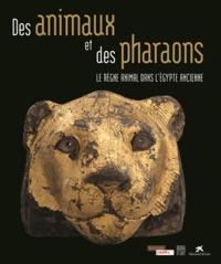 Des animaux et des pharaons - Le règne animal dans lEgypte ancienne.pdf