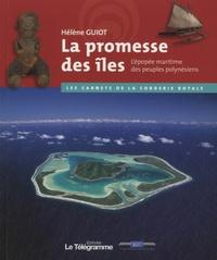 Hélène Guiot - La promesse des iles - L'épopée maritime des peuples polynésiens.