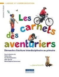 Hélène Guy et Camille Deslauriers - Les carnets des aventuriers - Démarche d'écriture interdisciplinaire au primaire.