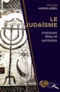 Hélène Hadas-Lebel - Le Judaïsme : pratiques,  fêtes et symboles.