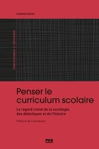 Hélène HARLE - Penser le curriculum scolaire - Le regard croisé de la sociologie, des didactiques et de l'histoire.