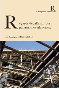 Hélène Hatzfeld - Regards décalés sur des patrimoines silencieux.