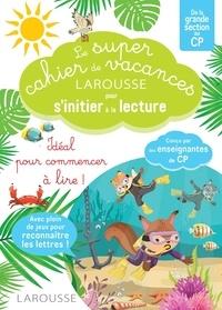 Hélène Heffner et Giulia Levallois - Le super cahier de vacances Larousse pour s'initier à la lecture.