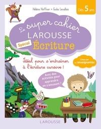 Hélène Heffner et Giulia Levallois - Le super cahier Larousse spécial écriture.