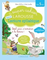 Hélène Heffner et Giulia Levallois - Le super cahier Larousse spécial lecture syllabique.