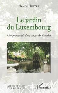 Hélène Hervet - Le jardin du Luxembourg - Une promenade dans un jardin familial.