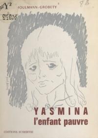 Hélène Houlmann-Grobety - Yasmina, l'enfant pauvre.