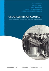 Téléchargez des livres gratuits au format pdf Geographies of Contact  - Britain, the Middle East and the Circulation of Knowledge 9782868209849