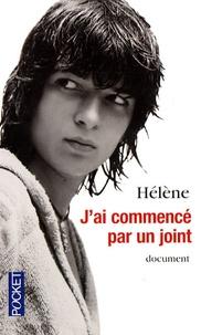 Helene - J'ai commencé par un joint.