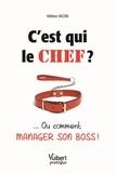 Hélène Jacob - C'est qui le chef ? - ... Ou comment manager son boss !.