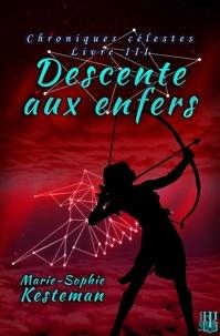 Marie-sophie Kesteman - Chroniques célestes 3 : Descente aux enfers (Chroniques célestes - Livre III).