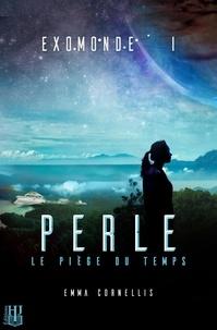 Emma Cornellis - Exomonde 1 : Exomonde - Livre I : Perle, le piège du temps.