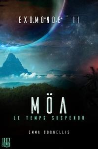 Emma Cornellis - Exomonde 2 : Exomonde - Livre II : Möa, le temps suspendu.
