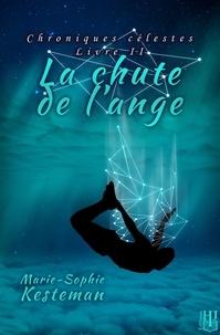 Marie-sophie Kesteman - Chroniques célestes 2 : La chute de l'ange (Chroniques célestes - Livre II).