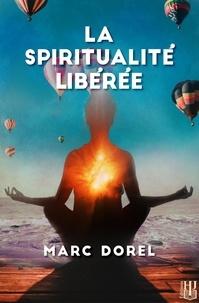Marc Dorel - La spiritualité libérée.