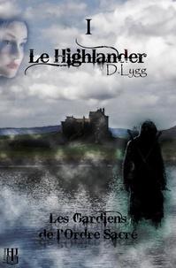 D. Lygg - Les Gardiens de l'Ordre Sacré 1 : Les Gardiens de l'Ordre Sacré - Tome 1 : Le Highlander.