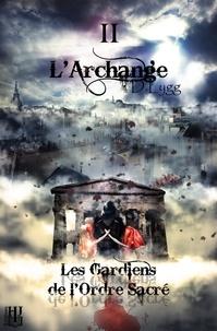 D. Lygg - Les Gardiens de l'Ordre Sacré 2 : Les Gardiens de l'Ordre Sacré - Tome 2 : L'Archange.
