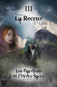 D. Lygg - Les Gardiens de l'Ordre Sacré 3 : Les Gardiens de l'Ordre Sacré - Tome 3 : La Recrue.