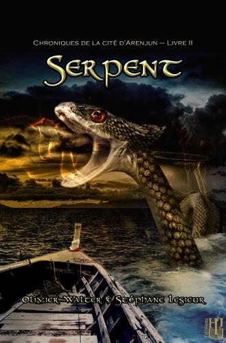 Stéphane Lesieur et Olivier Walter - Chroniques de la cité d'Arenjun 2 : Serpent (Chroniques de la cité d'Arenjun - Livre II).