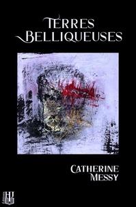Catherine Messy - Terres belliqueuses.