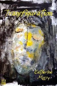 Catherine Messy - Transfiguration.