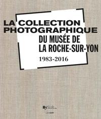 Hélène Jagot et Sarah Chanteux - La collection photographique du musée de La Roche-sur-Yon (1983-2016).