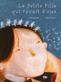 Hélène Kérillis et Nicolas Debon - La Petite Fille qui rêvait d'oies.