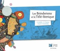 Hélène Kérillis et Guillaume Trannoy - Les Brinderiens et le Télé-féerique - Un voyage dans les oeuvres de Vassili Kandinsky.
