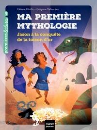 Hélène Kérillis - Ma première mythologie - Jason à la conquête de la Toison d'or CP/CE1 6/7 ans.