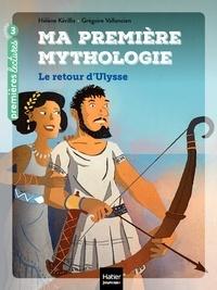 Hélène Kérillis - Ma première mythologie - Le retour d'Ulysse CP/CE1 6/7 ans.