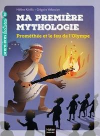 Hélène Kérillis - Ma première mythologie - Prométhée et le feu de l'Olympe CP/CE1 6/7 ans.